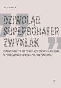 Dziwolag__superbohater__zwyklak._Filmowe_obrazy_osob_z_niepelnosprawnoscia_ruchowa_w_perspektywie_pedagogiki_kultury_popularnej