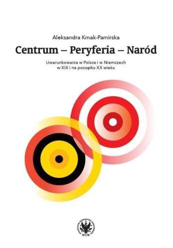 Centrum___Peryferia___Narod._Uwarunkowania_w_Polsce_i_w_Niemczech_w_XIX_i_na_poczatku_XX_wieku
