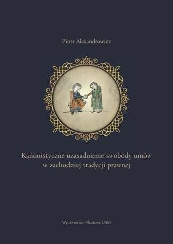 Kanonistyczne_uzasadnienie_swobody_umow_w_zachodniej_tradycji_prawnej