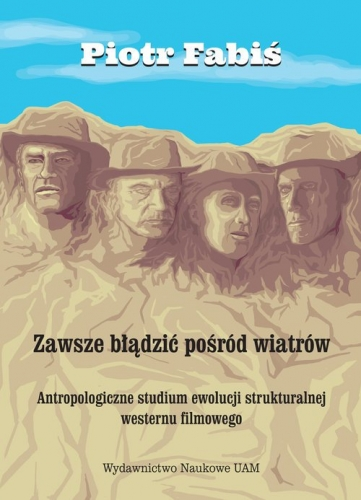 Zawsze_bladzic_posrod_wiatrow._Antropologiczne_studium_ewolucji_strukturalnej_westernu_filmowego