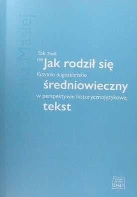 Jak_rodzil_sie_sredniowieczny_tekst._Tak_zwane_Kazania_augustianskie_w_perspektywie_historycznojezykowej