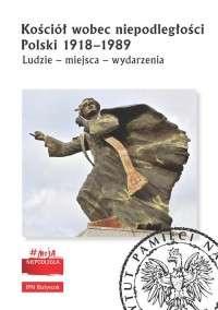Kosciol_wobec_niepodleglosci_Polski_1918_1989._Ludzie___miejsca___wydarzenia