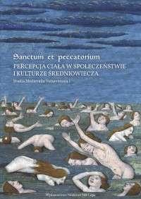 Sanctum_et_peccatorium._Recepcja_ciala_w_spoleczenstwie_i_kulturze_sredniowiecza