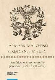 Jarmark_malzenski_serdecznej_milosci._Torunskie_wiersze_weselne_przelomu_XVII_i_XVIII_wieku