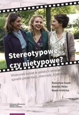 Stereotypowe_czy_nietypowe__Wizerunek_kobiet_w_polskich_serialach___sposob_prezentacji__obecnosc__konteksty