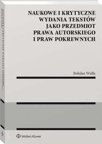 Naukowe_i_krytyczne_wydania_tekstow_jako_przedmiot_prawa_autorskiego_i_praw_pokrewnych
