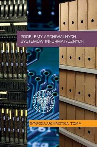 Problemy_archiwalnych_systemow_informatycznych._Symposia_Archivistica__t._V