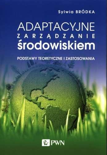 Adaptacyjne_zarzadzanie_srodowiskiem._Podstawy_teoretyczne_i_zastosowania