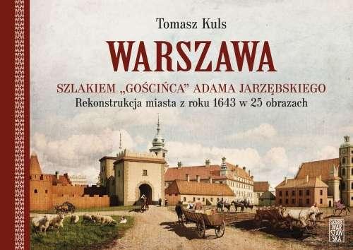 Warszawa_szlakiem__Goscinca__Adama_Jarzebskiego._Rekonstrukcja_miasta_z_roku_1643_w_25_obrazkach
