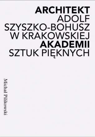 Architekt_Akademii._Adolf_Szyszko_Bohusz_w_krakowskiej_Akademii_Sztuk_Pieknych