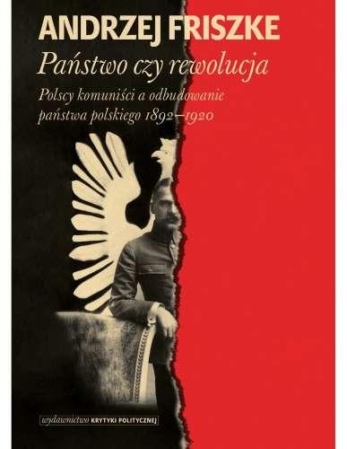 Panstwo_czy_rewolucja._Polscy_komunisci_a_odbudowanie_panstwa_polskiego_1892_1920