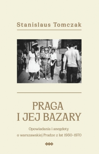 Praga_i_jej_bazary._Opowiadania_i_anegdoty_o_warszawskiej_Pradze_z_lat_1950_1970