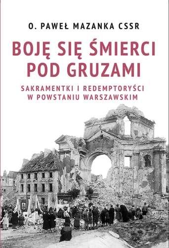Boje_sie_smierci_pod_gruzami._Sakramentki_i_redemtorysci_w_powstaniu_warszawskim