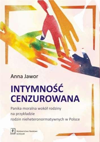 Intymnosc_cenzurowana._Panika_moralna_wokol_rodziny_na_przykladzie_rodzin_nieheteronormatywnych_w_Polsce