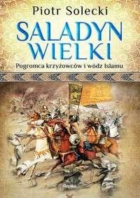 Saladyn_Wielki._Pogromca_krzyzowcow_i_wodz_islamu