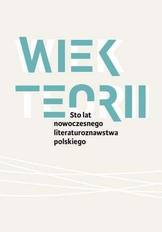 Wiek_teorii._Sto_lat_nowoczesnego_literaturoznawstwa_polskiego