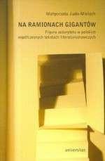 Na_ramionach_gigantow._Figura_autorytetu_w_polskich_wspolczesnych_tekstach_literaturoznawczych