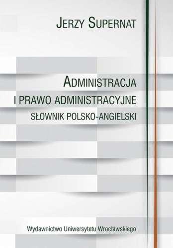 Administracja_i_prawo_administracyjne._Slownik_polsko_angielski