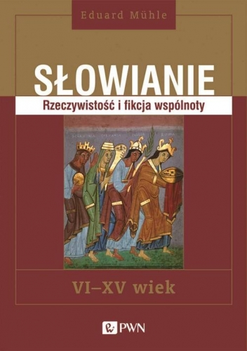 Slowianie._Rzeczywistosc_i_fikcja_wspolnoty._VI_XV_wiek