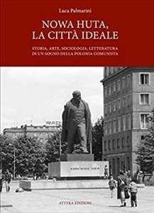 Nowa_Huta._La_Citta_Ideale._Storia__arte__sociologia__letteratura_di_un_sogno_della_Polonia_Comunista