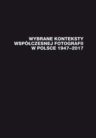 Wybrane_konteksty_wspolczesnej_fotografii_w_Polsce_1947_2017