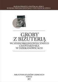 Groby_z_bizuteria_wczesnosredniowiecznego_cmentarzyska_w_Dziekanowicach__t._1_2