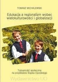 Edukacja_a_regionalizm_wobec_wielokulturowosci_i_globalizacji._Tozsamosc_spoleczna_na_przykladzie_Slaska_Opolskiego