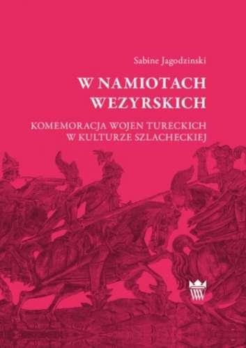 W_namiotach_wezyrskich._Komemoracja_wojen_tureckich_w_kulturze_szlacheckiej