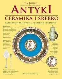 Antyki._Ceramika_i_srebro._Ilustrowany_przewodnik_po_stylach__detalach_i_wzornictwie