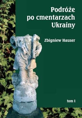 Podroze_po_cmentarzach_Ukrainy_t.1___dawnej_Malopolski_Wschodniej