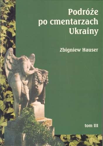 Podroze_po_cmentarzach_Ukrainy_t.3___dawnej_Malopolski_Wschodniej