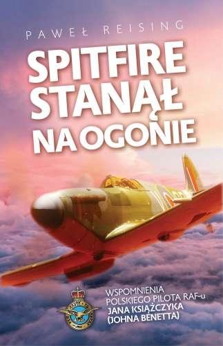 Spitfire_stanal_na_ogonie._Wspomnienia_polskiego_pilota_RAF_u_Jana_Ksiazczyka__Johna_Benetta_