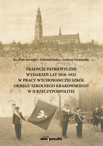 Tradycje_patriotyczne_wydarzen_lat_1918_1922_w_pracy_wychowawczej_szkol_okregu_szkolnego_krakowskiego_w_II_Rzeczypospolitej