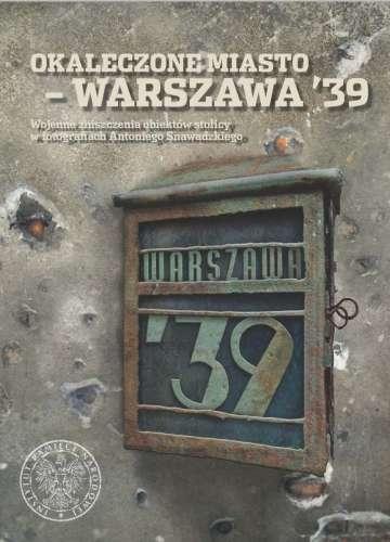 Okaleczone_miasto___Warszawa__39._Wojenne_zniszczenia_obiektow_stolicy_w_fotografiach_Antoniego_Snawadzkiego