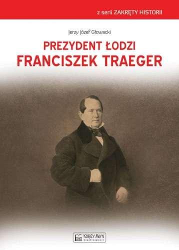 Prezydent_Lodzi_Franciszek_Traeger