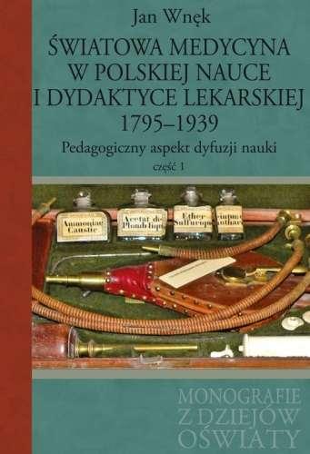 Swiatowa_medycyna_w_polskiej_nauce_i_dydaktyce_lekarskiej_1795_1939._Pedagogiczny_aspekt_dyfuzji_nauki__cz._1_2