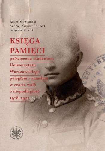 Ksiega_pamieci_poswiecona_studentom_Uniwersytetu_Warszawskiego_poleglym_i_zmarlym_w_czasie_walk_o_niepodleglosc_1918_1921