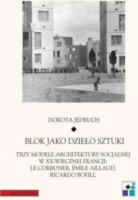 Blok_jako_dzielo_sztuki._Trzy_modele_architektury_socjalnej_w_XX_wiecznej_Francji__Le_Corbusier__Emile_Aillaud__Ricardo_Bofill