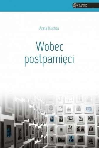Wobec_postpamieci._tozsamosc_drugiego_pokolenia_po_Holokauscie_w_swietle_zjawiska_postpamieci_na_podstawie_wybranych_przykladow_wspolczesnej_polskiej_literatury_wspomnianej