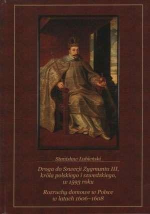 Droga_do_Szwecji_Zygmunta_III__krola_polskiego_i_szwedzkiego_w_1593_roku.__Rozruchy_domowe_w_Polsce_w_latach_1606_1608