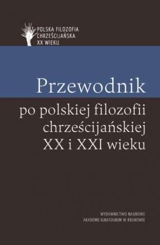 Przewodnik_po_polskiej_filozofii_chrzescijanskiej_XX_i_XXI_wieku