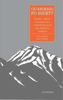 Od_Kaukazu_po_Sudety._Studia_i_szkice_o_poznawaniu_i_zamieszkiwaniu_gor_dalekich_i_bliskich
