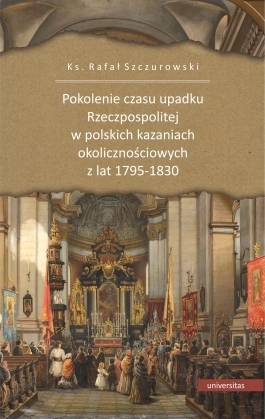 Pokolenie_czasu_upadku_Rzeczpospolitej_w_polskich_kazaniach_okolicznosciowych_z_lat_1795_1830