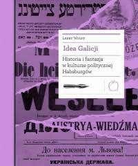 Idea_Galicji._Historia_i_fantazja_w_kulturze_politycznej_Habsburgow