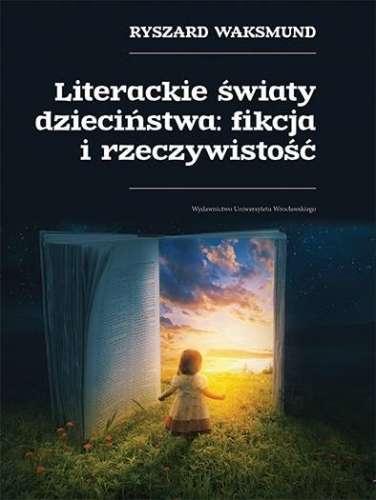 Literackie_swiaty_dziecinstw__fikcja_i_rzeczywistosc