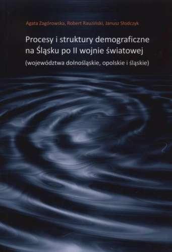 Procesy_i_struktury_demograficzne_na_Slasku_po_II_wojnie_swiatowej__wojewodztwa_dolnoslaskie__opolskie_i_slaskie_