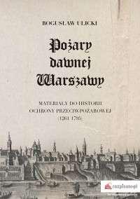 Pozary_dawnej_Warszawy._Materialy_do_historii_ochrony_przeciwpozarowej__1261_1795_