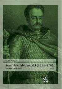 Stanislaw_Jablonowski__1634_1702_._T._I__Polityk_i_dowodca