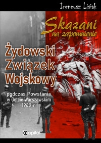 Skazani_na_zapomnienie._Zydowski_Zwiazek_Wojskowy_podczas_Powstania_w_Getcie_Warszawskim_1943_r.