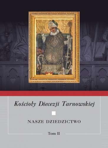 Koscioly_Diecezji_Tarnowskiej._Nasze_dziedzictwo__t._II